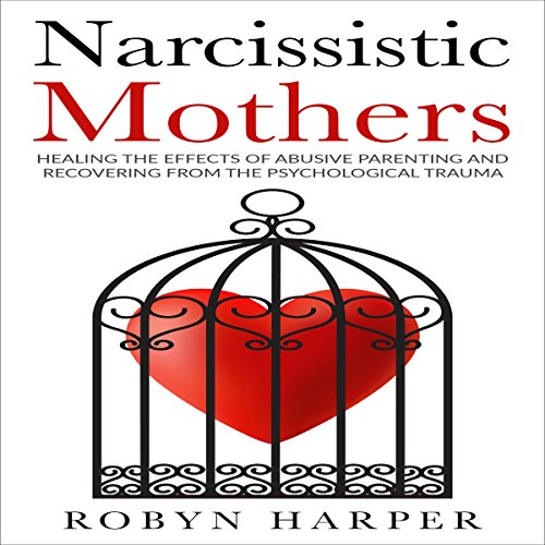 Narcissistic Mothers     Healing the Effects of Abusive Parenting and Recovering from the Psychological Trauma              By:                                                                                                                                 Robyn Harper                               Narrated by:                                                                                                                                 sangita chauhan                      Length: 2 hrs and 7 mins     Not rated yet     Overall 0.0