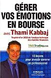 Gérer vos émotions en bourse avec Thami Kabbaj - 13 leçons pour investir comme un professionnel.