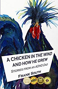 A Chicken in the Wind and How He Grew: Stories from an ADHD Dad by [Frank South]
