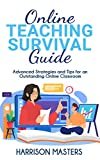 Online Teaching Survival Guide: Advanced Strategies and Tips for an Outstanding Online Classroom