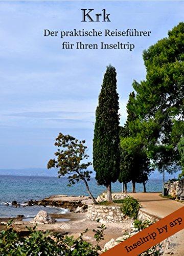 Krk - Der praktische Reiseführer für Ihren Inseltrip (Inseltrip by arp 1)