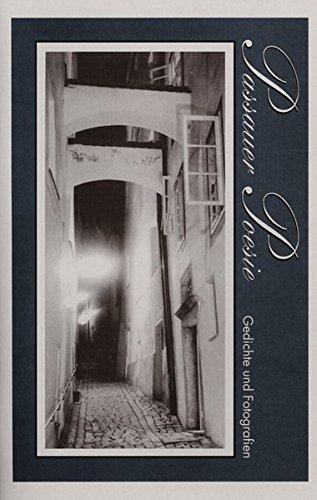 Passauer Poesie. Gedichte und Zeichnungen von Künstlern aus der Stadt und dem Landkreis Passau: Passauer Poesie. Gedichte und Zeichnungen von Künstlern aus der Stadt...: Gedichte und Fotografien