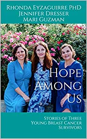 Hope Among Us: Stories of Three Young Breast Cancer Survivors