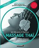Se relaxer par le massage thaï - 8 leçons pour soulager ses tensions, améliorer sa souplesse et retrouver son équilibre énergétique