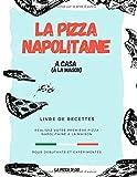 La Pizza Napolitaine a casa: Livre de recettes pour débutants et expérimentés