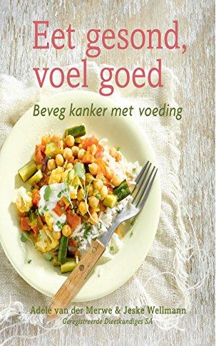 Eet gesond, voel goed: Beveg kanker met voeding (Afrikaans Edition)