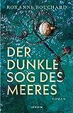 Der dunkle Sog des Meeres von Roxanne Bouchard