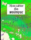 MON CAHIER DE MUSIQUE: Carnet De Partitions - Grand Format A4 (21x29,7 cm) 10 Portées Par Page - 120 pages de couleur blanche - Couverture Souple et ... De La musique Ou La Création Musicale, Vert.