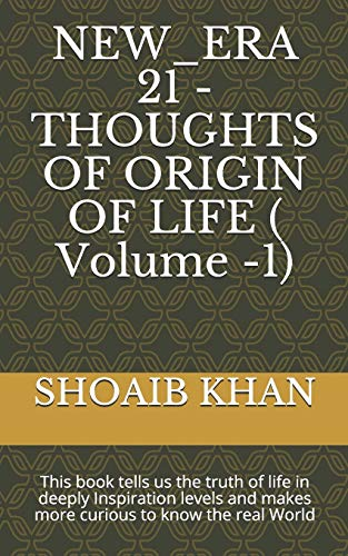 NEW_ERA 21 - THOUGHTS OF ORIGIN OF LIFE ( Volume -1): This book tells us the truth of life in deeply Inspiration levels and makes more curious to know the real World