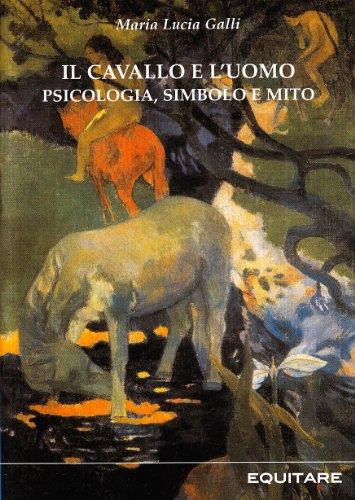 Il cavallo e l'uomo. Psicologia, simbolo e mito