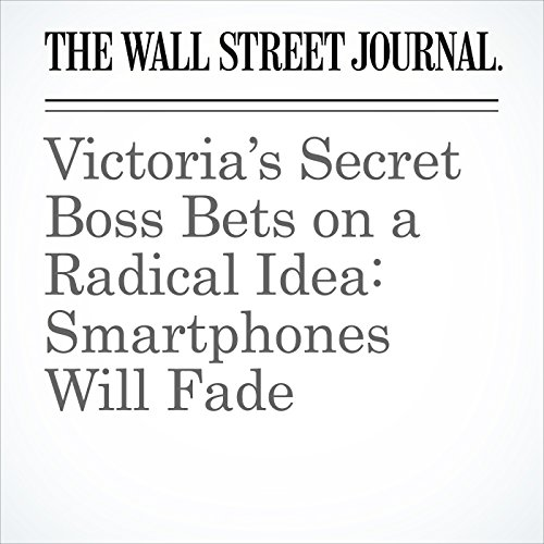 Victoria's Secret Boss Bets on a Radical Idea: Smartphones Will Fade copertina
