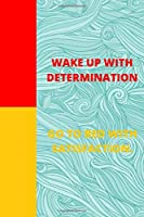 Wake Up With Determination. Go To Bed With Satisfaction.: Motivationial Notebook, Journal, Diary (110 Pages, Blank, 6 x 9)