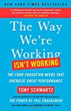 The Way We're Working Isn't Working (The Four Forgotten Needs That Energize Great Performance)