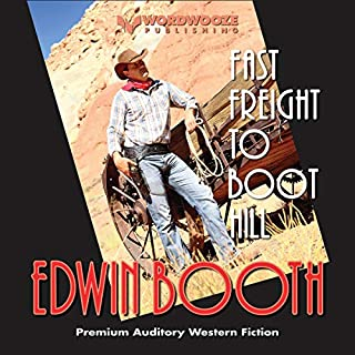Fast Freight to Boot Hill                   Written by:                                                                                                                                 EDWIN BOOTH                               Narrated by:                                                                                                                                 William Dupuy                      Length: 5 hrs and 18 mins     Not rated yet     Overall 0.0