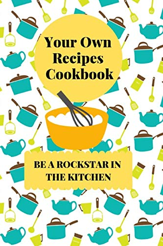 Buy Your Own Cookbook Recipes: Blank Cookbook Recipes, Be A Rockstar In The Kitchen, 285 pages, 6 x ...