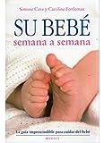 SU BEBÉ SEMANA A SEMANA (MADRE Y BEBÉ)