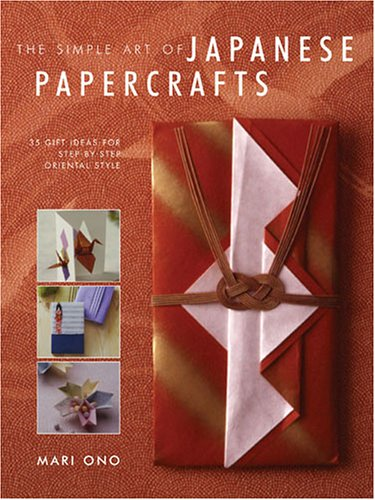 Compare Textbook Prices for Simple Art of Japanese Papercrafts 2006 Edition ISBN 9781581807653 by Ono, Mari