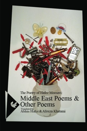 The Poetry of Hafez Moosavi:Middle East Poems and other Poems