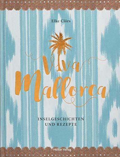 Viva Mallorca: Inselgeschichten und Rezepte