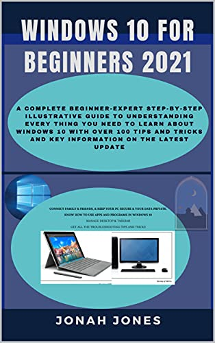 WINDOWS 10 FOR BEGINNERS: A COMPLETE BEGINNERS−EXPERT STEP−BY−STEP ILLUSTRATIVE GUIDE TO UNDERSTANDING EVERYTHING ABOUT WINDOWS 10 WITH OVER 100 TIPS & ... ON THE LATEST UPDATE (English Edition)