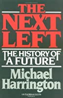The Next Left the History of a Future by Michael Harrington(1905-06-09)