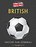 British Soccer Fan Journal: Great gift for Football / Futbol fans - Sons, Daughters, Mums, Dads Relatives and Friends