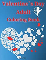 Valentine`s Day Adult Coloring Book: Amazing Valentine`s Day Coloring Book with Cute and Relaxing Coloring Pages for Adults