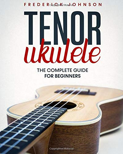 Tenor Ukulele: The Complete Guide For Beginners