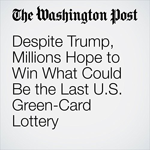 Despite Trump, Millions Hope to Win What Could Be the Last U.S. Green-Card Lottery copertina