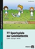 77 Sportspiele zur Leichtathletik: Laufen - Springen - Werfen (1. bis 4. Klasse) - Britta Buschmann
