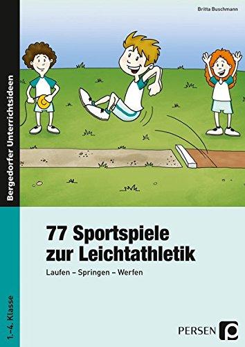 77 Sportspiele zur Leichtathletik: Laufen - Springen - Werfen (1. bis 4. Klasse)