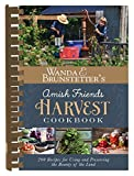 Wanda E. Brunstetter s Amish Friends Harvest Cookbook: Over 240 Recipes for Using and Preserving the Bounty of the Land