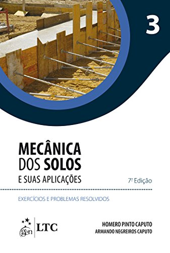 Mecânica dos Solos e suas Aplicações - Exercícios e Problemas Resolvidos - Vol. 3: Volume 3