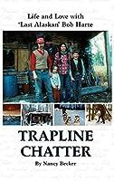 Trapline Chatter: Life and Love with 'Last Alaskan' Bob Harte