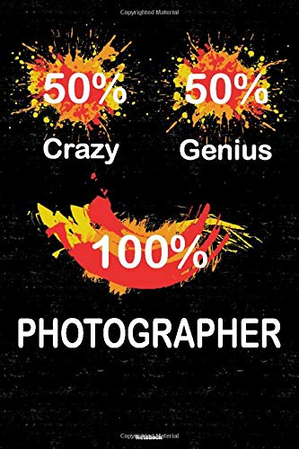 50% Crazy 50% Genius 100% Photographer Notebook: Photographer Journal 6 x 9 inch Book 120 lined pages gift