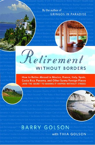 Retirement Without Borders: How to Retire Abroad--in Mexico, France, Italy, Spain, Costa Rica,...