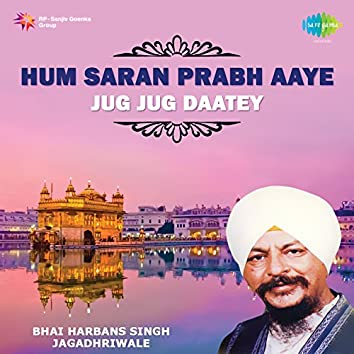 Hum Saran Prabh Aaye - Jug Jug Daatey
