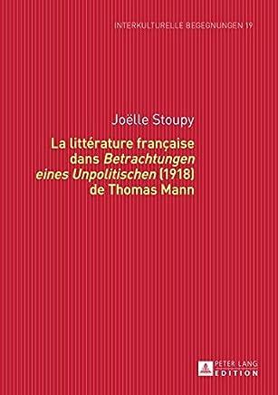 La Litterature Francaise Dans Betrachtungen Eines Unpolitischen (1918) de Thomas Mann
