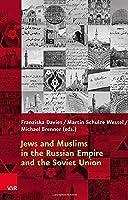 Jews and Muslims in the Russian Empire and the Soviet Union (Religiose Kulturen Im Europa Der Neuzeit)