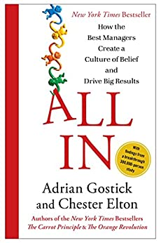 All In: How the Best Managers Create a Culture of Belief and Drive Big Results by [Adrian Gostick, Chester Elton]