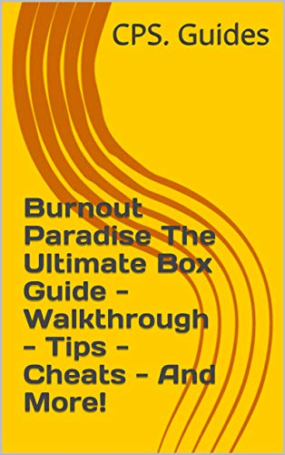 Burnout Paradise The Ultimate Box Guide - Walkthrough - Tips - Cheats - And More! (English Edition)