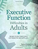 Image of Executive Function Difficulties in Adults: 100 Ways to Help Your Clients Live Productive and Happy Lives