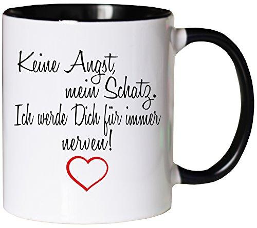 Mister Merchandise Kaffeebecher Tasse Keine Angst, Mein Schatz. Ich werde Dich Immer Nerven! Spruch witzig Druck Liebe Geschenk Jahrestag Teetasse Becher Weiß-Schwarz