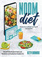 Noom Diet: Discover the Last Weight Loss Program You'll Ever Need - Easy and Tasty Recipes to Boost your Metabolism and Quickly Burn Stubborn Fat