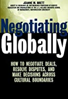 Negotiating Globally: How to Negotiate Deals, Resolve Disputes, and Make Decisions Across Cultural Boundaries (Jossey Bass Business & Management Series)
