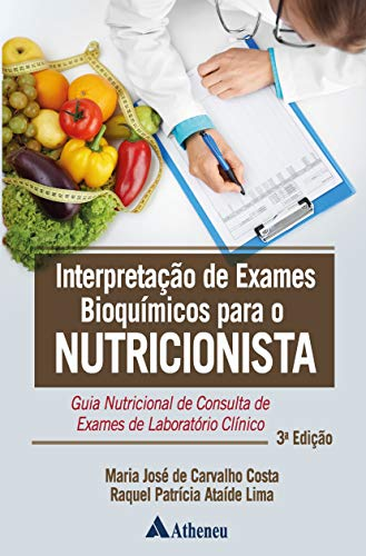 Interpretação de Exames Bioquímicos para o Nutricionista: Guia Nutricional de Consulta de Exames de Laboratório Clínico
