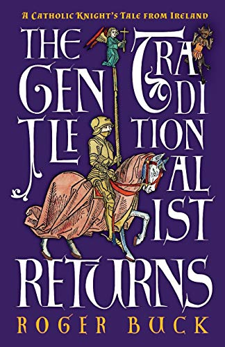 The Gentle Traditionalist Returns: A Catholic Knight's Tale from Ireland