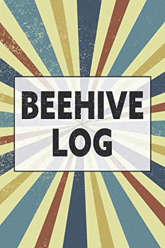 Beehive Log: Beekeeping Log Book and Bee Journal for Beekeepers - Beekeeping Supplie and Accessory...