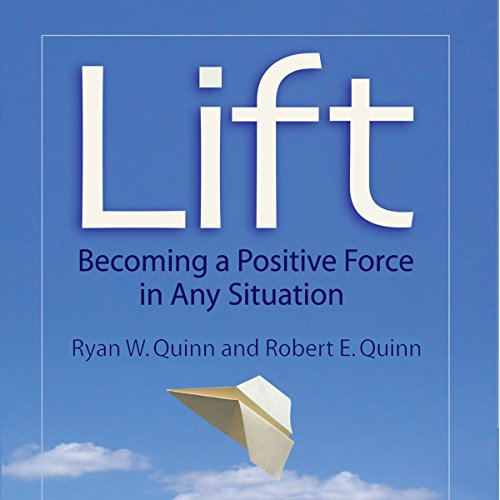 Lift     Becoming a Positive Force in Any Situation              By:                                                                                                                                 Ryan W. Quinn,                                                                                        Robert E. Quinn                               Narrated by:                                                                                                                                 J. Christopher Dunn                      Length: 8 hrs and 7 mins     20 ratings     Overall 4.2