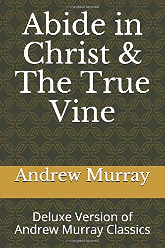 Abide in Christ & The True Vine: Deluxe Version of Andrew Murray Classics